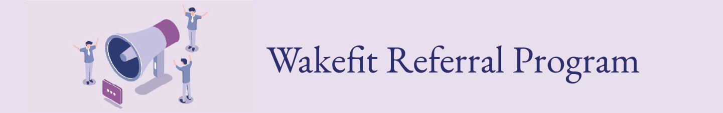 Wakefit Refer & Earn Program